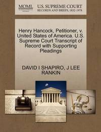 Henry Hancock, Petitioner, V. United States of America. U.S. Supreme Court Transcript of Record with Supporting Pleadings by David I Shapiro