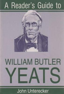 Reader's Guide To W.B. Yeats by John Unterecker