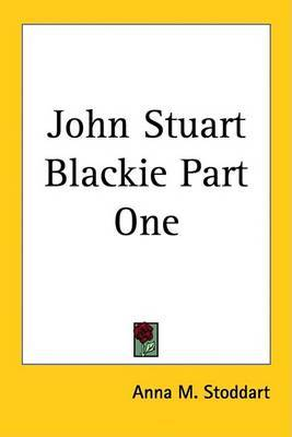 John Stuart Blackie Part One by Anna M Stoddart image