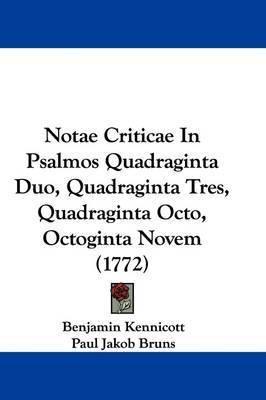 Notae Criticae In Psalmos Quadraginta Duo, Quadraginta Tres, Quadraginta Octo, Octoginta Novem (1772) by Benjamin Kennicott