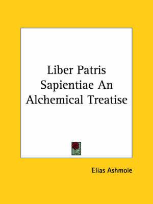 Liber Patris Sapientiae an Alchemical Treatise by Elias Ashmole