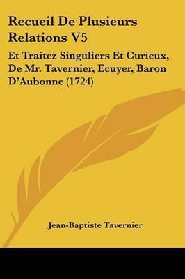 Recueil De Plusieurs Relations V5: Et Traitez Singuliers Et Curieux, De Mr. Tavernier, Ecuyer, Baron D'Aubonne (1724) by Jean-Baptiste Tavernier
