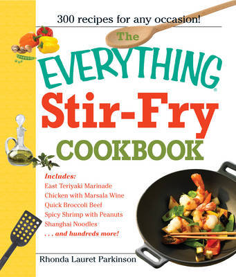 """The """"Everything"""" Stir-Fry Cookbook: 300 Fresh and Flavorful Recipes the Whole Family Will Love by Rhonda Lauret Parkinson image"""