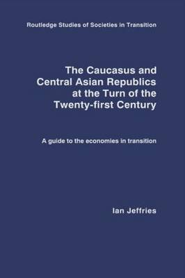 The Caucasus and Central Asian Republics at the Turn of the Twenty-First Century by Ian Jeffries image