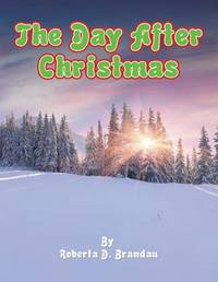 The Day After Christmas by Roberta D Brandau