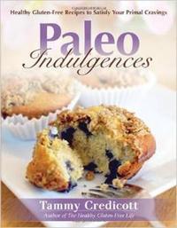 Paleo Indulgences by Tammy Credicott