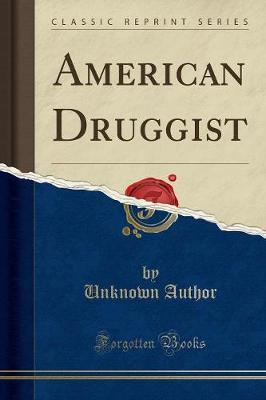 American Druggist (Classic Reprint) by Unknown Author
