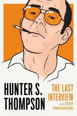 Hunter S. Thompson: The Last Interview by Hunter S Thompson image