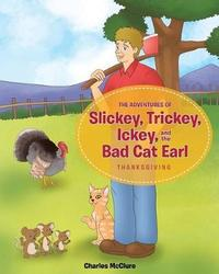 The Adventures of Slickey, Trickey, Ickey, and the Bad Cat Earl by Charles McClure image