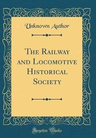 The Railway and Locomotive Historical Society (Classic Reprint) by Unknown Author image