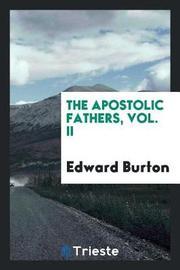 The Apostolic Fathers, Vol. II by Edward Burton image