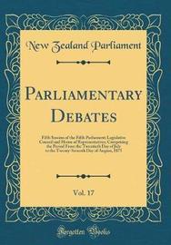 Parliamentary Debates, Vol. 17 by New Zealand Parliament