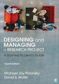 Designing and Managing a Research Project by Michael J Polonsky