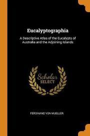 Eucalyptographia by Ferdinand Von Mueller