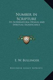 Number in Scripture: Its Supernatural Design and Spiritual Significance by E.W. Bullinger