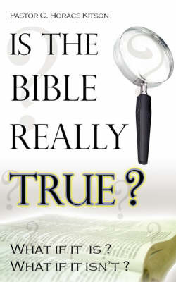 Is the Bible Really True? by C. Horace Kitson
