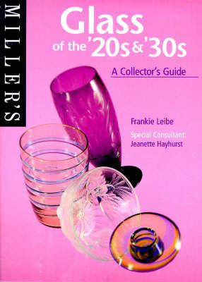 Miller's 20s and 30s Glass: A Collector's Guide by Frankie Leibe