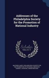 Addresses of the Philadelphia Society for the Promotion of National Industry by Mathew Carey