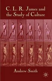 C.L.R. James and the Study of Culture by A Smith
