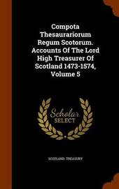 Compota Thesaurariorum Regum Scotorum. Accounts of the Lord High Treasurer of Scotland 1473-1574, Volume 5 by Scotland Treasury image