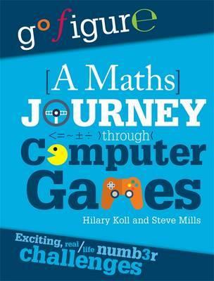 Go Figure: A Maths Journey Through Computer Games by Hilary Koll image