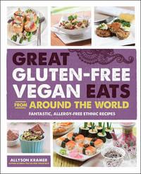 Great Gluten-Free Vegan Eats from Around the World by Allyson Kramer