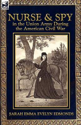 Nurse and Spy in the Union Army During the American Civil War by Sarah Emma Evelyn Edmonds