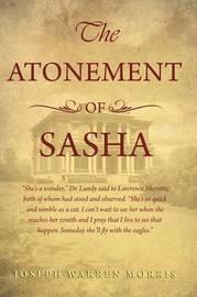 The Atonement of Sasha by Joseph Warren Morris