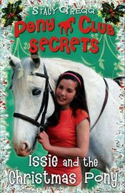 Pony Club Secrets : Issie and the Christmas Pony: Christmas Special by Stacy Gregg