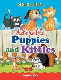 Adorable Puppies and Kitties Coloring Book by Jupiter Kids