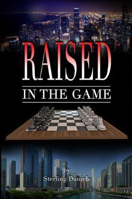 Raised in the Game by Sterling Daniels