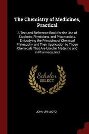 The Chemistry of Medicines, Practical by John Uri Lloyd image