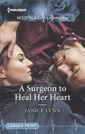 A Surgeon to Heal Her Heart by Janice Lynn