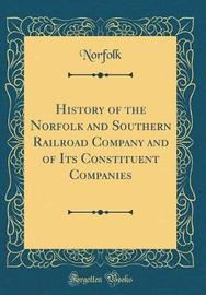 History of the Norfolk and Southern Railroad Company and of Its Constituent Companies (Classic Reprint) by Norfolk Norfolk image