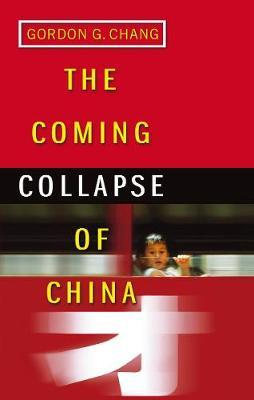 The Coming Collapse Of China by Gordon G Chang
