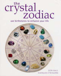 The Crystal Zodiac: Use Birthstones to Enhance Your Life by Judy H. Hall image