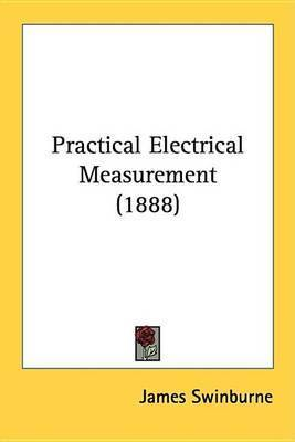 Practical Electrical Measurement (1888) by James Swinburne