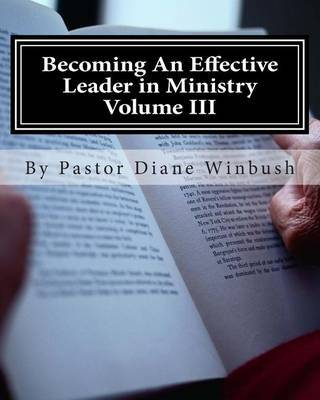 Becoming an Effective Leader in Ministry Volume III: My Journal by Mrs Diane M Winbush