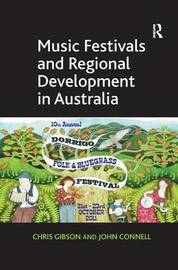 Music Festivals and Regional Development in Australia by Chris Gibson