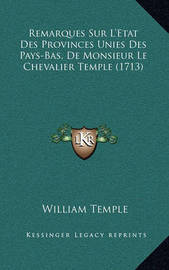 Remarques Sur L'Etat Des Provinces Unies Des Pays-Bas, de Monsieur Le Chevalier Temple (1713) by William Temple