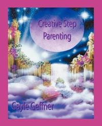 Creative Step-Parenting by Gayle Geffner