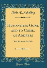 Humanities Gone and to Come, an Address by Felix E.Schelling image
