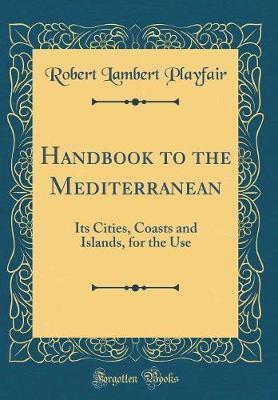 Handbook to the Mediterranean by Robert Lambert Playfair