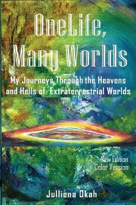 One Life, Many Worlds ( New Edition 2018, Color Version) by Julliena Okah