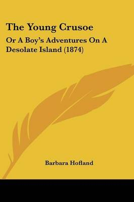 The Young Crusoe: Or A Boy's Adventures On A Desolate Island (1874) by (Barbara) Hofland image