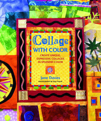 Collage with Color: Create Unique, Expressive Collages in Splendid Color by Jane Davies