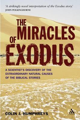 Miracles of Exodus: A Scientist's Discovery of the Extraordinary Natural Causes of the Biblical Stories by Colin Humphreys