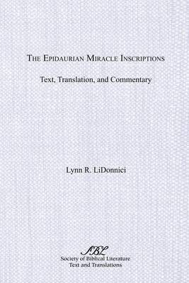 The Epidaurian Miracle Inscriptions by Lynn R. Lidonnici