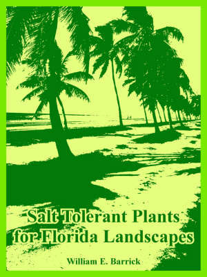 Salt Tolerant Plants for Florida Landscapes by William, E. Barrick