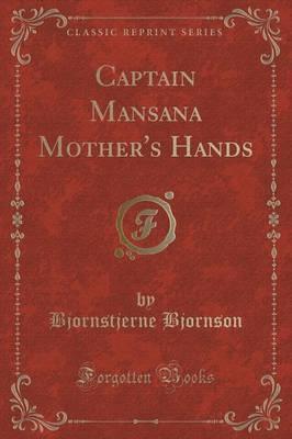 Captain Mansana Mother's Hands (Classic Reprint) by Bjornstjerne Bjornson image